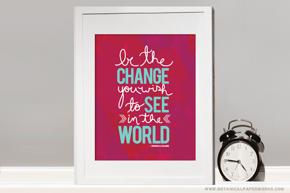 """Be the Change"" Art Print & iPhone Wallpaper Free printable"