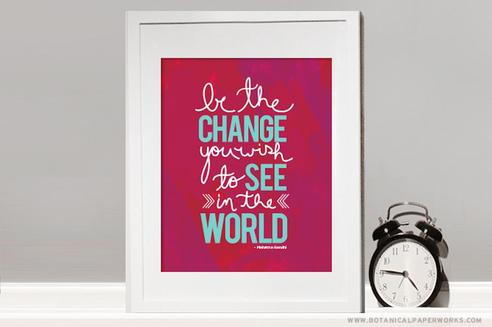 """Be the Change"" Art Print & iPhone Wallpaper Free printable"