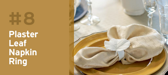 These Plaster Leaf Napkin Rings create a more elegant and refined look.